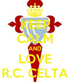 Poster: KEEP CALM AND LOVE R.C. CELTA
