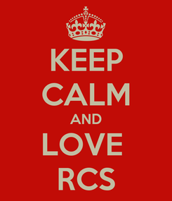 Poster: KEEP CALM AND LOVE  RCS
