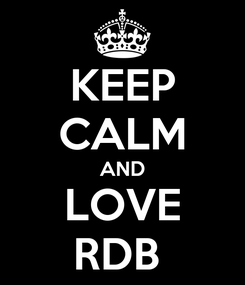 Poster: KEEP CALM AND LOVE RDB
