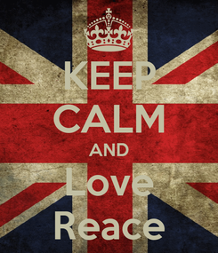 Poster: KEEP CALM AND Love Reace