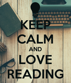 Poster: KEEP CALM AND LOVE READING