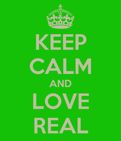 Poster: KEEP CALM AND LOVE REAL