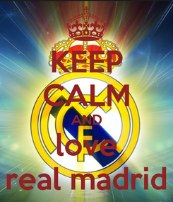 Poster: KEEP CALM AND love real madrid