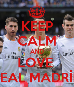 Poster: KEEP CALM AND LOVE  REAL MADRİD