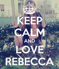 Poster: KEEP CALM AND LOVE REBECCA