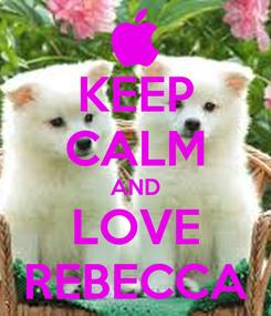 Poster: KEEP CALM AND LOVE REBECCA