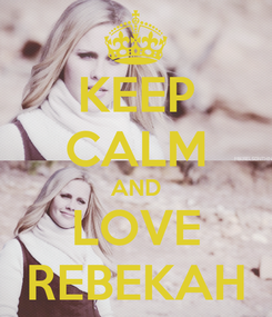 Poster: KEEP CALM AND LOVE REBEKAH