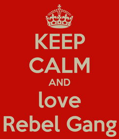 Poster: KEEP CALM AND love Rebel Gang