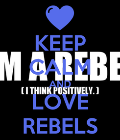 Poster: KEEP CALM AND LOVE REBELS