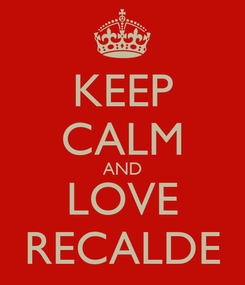 Poster: KEEP CALM AND LOVE RECALDE