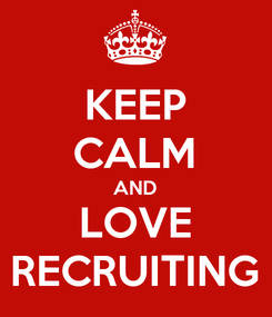 Poster: KEEP CALM AND LOVE RECRUITING