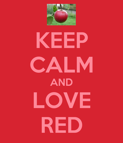 Poster: KEEP CALM AND LOVE RED