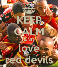 Poster: KEEP CALM AND love red devils