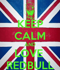 Poster: KEEP CALM AND LOVE  REDBULL
