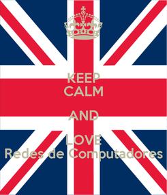 Poster: KEEP CALM AND LOVE Redes de Computadores