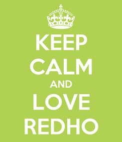 Poster: KEEP CALM AND LOVE REDHO