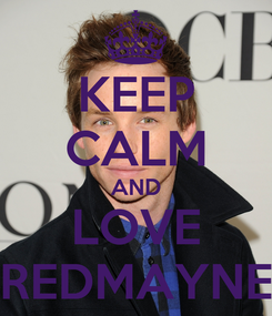 Poster: KEEP CALM AND LOVE REDMAYNE