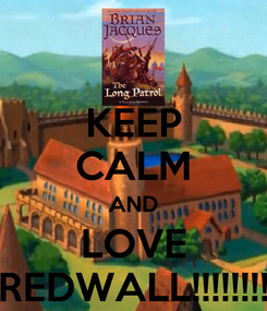 Poster: KEEP CALM AND LOVE REDWALL!!!!!!!!