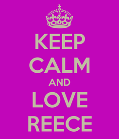 Poster: KEEP CALM AND LOVE REECE