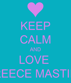 Poster: KEEP CALM AND LOVE  REECE MASTIN