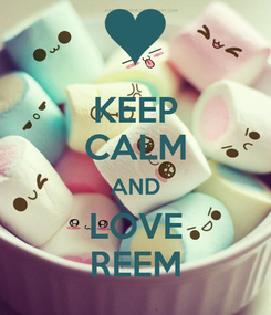 Poster: KEEP CALM AND LOVE REEM