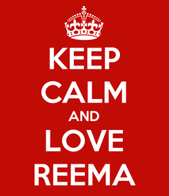 Poster: KEEP CALM AND LOVE REEMA