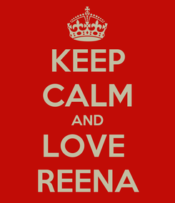 Poster: KEEP CALM AND LOVE  REENA