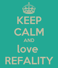 Poster: KEEP CALM AND love  REFALITY