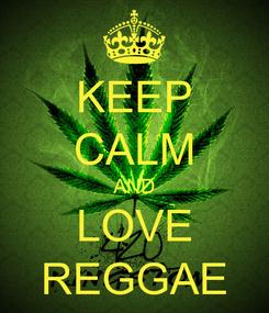 Poster: KEEP CALM AND LOVE REGGAE