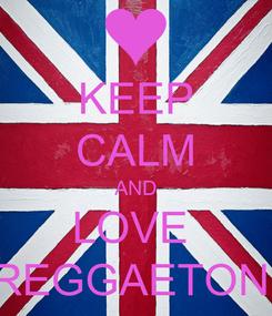 Poster: KEEP CALM AND LOVE  REGGAETON