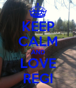 Poster: KEEP CALM AND LOVE REGI