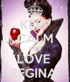 Poster: KEEP CALM AND LOVE  REGINA