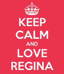 Poster: KEEP CALM AND LOVE REGINA