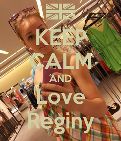 Poster: KEEP CALM AND Love Reginy