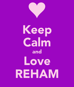 Poster: Keep Calm and Love REHAM