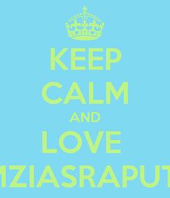 Poster: KEEP CALM AND LOVE  REIMZIASRAPUTWA