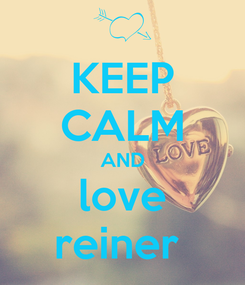 Poster: KEEP CALM AND love reiner