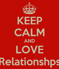 Poster: KEEP CALM AND LOVE Relationshps