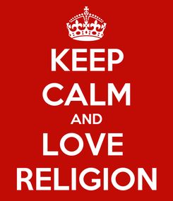 Poster: KEEP CALM AND LOVE  RELIGION