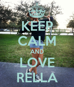 Poster: KEEP CALM AND LOVE RELLA