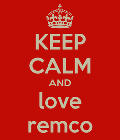 Poster: KEEP CALM AND love remco