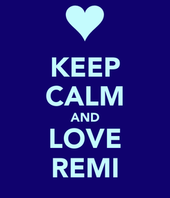 Poster: KEEP CALM AND LOVE REMI