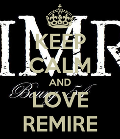 Poster: KEEP CALM AND LOVE REMIRE
