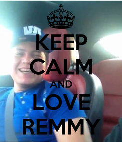 Poster: KEEP CALM AND LOVE REMMY