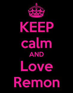 Poster: KEEP calm AND Love Remon