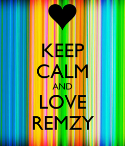 Poster: KEEP CALM AND LOVE REMZY