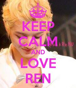 Poster: KEEP CALM AND LOVE REN
