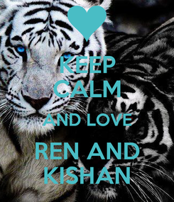 Poster: KEEP CALM AND LOVE REN AND KISHAN