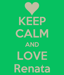 Poster: KEEP CALM AND LOVE Renata