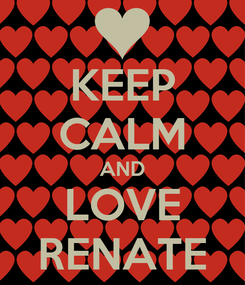 Poster: KEEP CALM AND LOVE RENATE